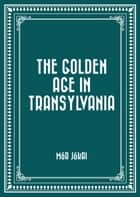 The Golden Age in Transylvania ebook by Mór Jókai