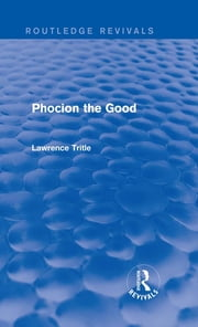 Phocion the Good (Routledge Revivals) ebook by Lawrence A. Tritle