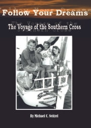 Follow Your Dreams: The Voyage of the Southern Cross ebook by Michael C. Neitzel