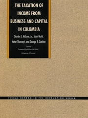 The Taxation of Income from Business and Capital in Colombia ebook by Charles E. McLure Jr.,John Mutti,Victor Thuronyi,George R. Zodrow