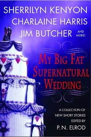 My Big Fat Supernatural Wedding ebook by P. N. Elrod, Sherrilyn Kenyon, Charlaine Harris,...