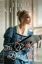 The Painter's Daughter eBook by Julie Klassen