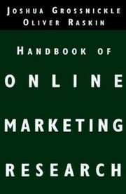 The Handbook of Online Marketing Research: Knowing Your Customer Using the Net ebook by Grossnickle , Joshua