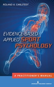 Evidence-Based Applied Sport Psychology - A Practitioner's Manual ebook by Roland A. Carlstedt, PhD