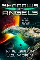 Shadows of Angels ebook by M.A. Larkin, J.S. Morin