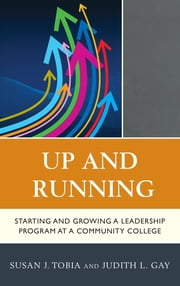 Up and Running - Starting and Growing a Leadership Program at a Community College ebook by Susan Tobia, Judith L. Gay