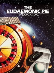 The Eudaemonic Pie ebook by Thomas A. Bass
