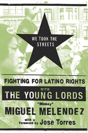 We Took the Streets - Fighting for Latino Rights with the Young Lords ebook by Mickey Melendez,Jose Torres