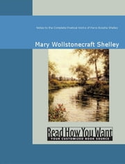 Notes To The Complete Poetical Works Of Percy Bysshe Shelley ebook by Mary W. Shelley