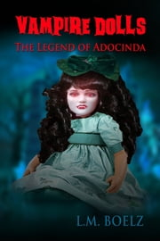 Vampire Dolls The Legend of Adocinda ebook by L M Boelz
