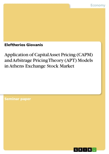 Application of Capital Asset Pricing (CAPM) and Arbitrage Pricing Theory (APT) Models in Athens Exchange Stock Market ebook by Eleftherios Giovanis
