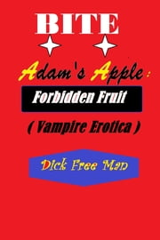 Bite Adam's Apple: Forbidden Fruit (Vampire Erotica) ebook by Dick Free Man