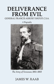 Deliverance From Evil: General Francis Asbury Shoup, C.S.A. ebook by James W. Raab
