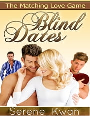 Blind Dates - The Matching Love Game ebook by Serene Kwan
