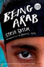 Being Arab ebook by Samir Kassir, Will Hobson, Robert Fisk