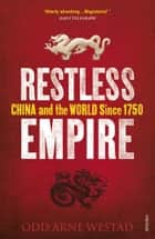 Restless Empire - China and the World Since 1750 ebook by Odd Arne Westad