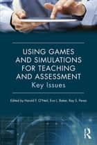 Using Games and Simulations for Teaching and Assessment ebook by Harold F. O'Neil,Eva L. Baker,Ray S. Perez