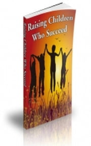 How To Raising Children Who Succeed ebook by Jimmy Cai