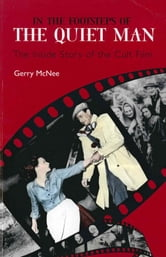 In the Footsteps of the Quiet Man - The Inside Story of the Cult Film ebook by Gerry Mcnee