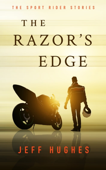 The Razor's Edge - The Sport Rider Stories ebook by Jeff Hughes