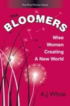 The Bloomers: Wise Women Creating a New World ebook by A. J. White