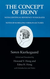 Kierkegaard's Writings, II: The Concept of Irony, with Continual Reference to Socrates/Notes of Schelling's Berlin Lectures - The Concept of Irony, with Continual Reference to Socrates/Notes of Schelling's Berlin Lectures ebook by Søren Kierkegaard,Howard V. Hong,Edna H. Hong