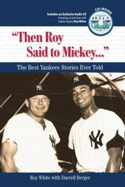 """Then Roy Said to Mickey. . ."": The Best Yankees Stories Ever Told ebook by White, Roy"