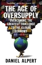 The Age of Oversupply ebook by Daniel Alpert