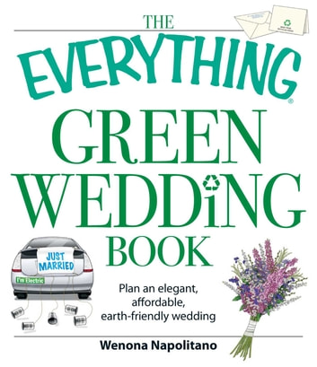 The Everything Green Wedding Book - Plan an elegant, affordable, earth-friendly wedding ebook by Wenona Napolitano