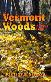 Vermont Woods: A Music Fable ebook by Richard Sutton