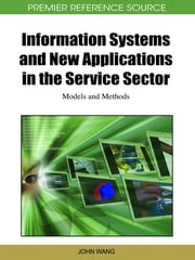 Information Systems and New Applications in the Service Sector - Models and Methods ebook by John Wang