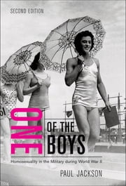 One of the Boys, Second Edition - Homosexuality in the Military during World War II ebook by Paul Jackson