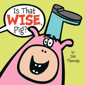 Is That Wise, Pig? ebook by Jan Thomas