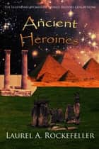 Ancient Heroines ebook by Laurel A. Rockefeller