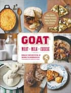 Goat - Meat, Milk, Cheese ebook by Bruce Weinstein, Mark Scarbrough, Marcus Nilsson