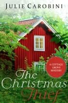 The Christmas Thief - A Cottage Grove Mystery Novella eBook by Julie Carobini