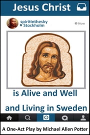 Jesus Christ is Alive and Well and Living in Sweden - A One-Act Play ebook by Michael Allen Potter