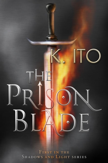The Prison Blade - Shadows and Light, #1 ebook by K. Ito