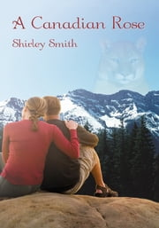 A Canadian Rose ebook by Shirley Smith