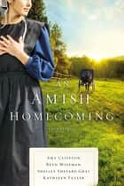 An Amish Homecoming - Four Stories ebook by Amy Clipston, Beth Wiseman, Shelley Shepard Gray,...