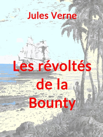 Les révoltés de la Bounty - (illustré) ebook by Jules Verne
