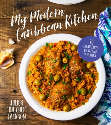 My Modern Caribbean Kitchen - 70 Fresh Takes on Island Favorites ebook by Julius Jackson