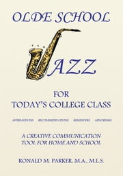 Olde School Jazz for Today's College Class - Affirmations Recommendations Reminders Aphorisms ebook by Ron Parker
