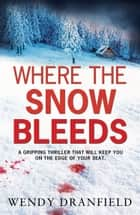 Where the Snow Bleeds ebook by Wendy Dranfield