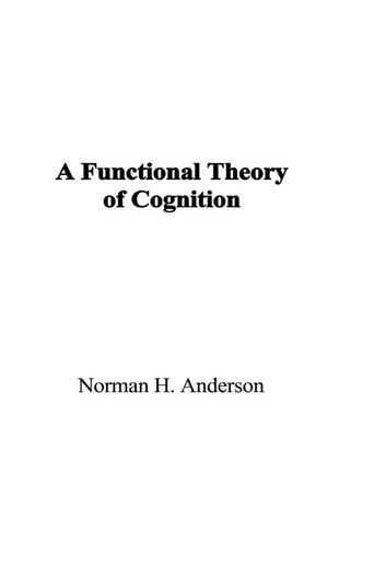 A Functional Theory of Cognition ebook by Norman H. Anderson