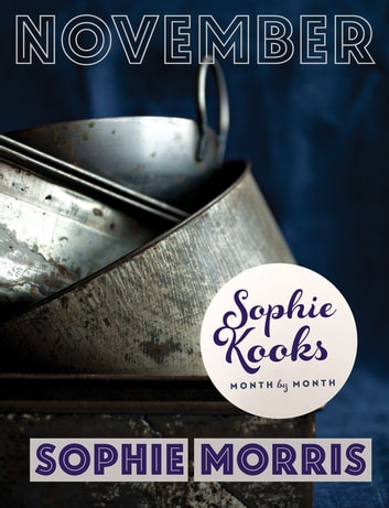 Sophie Kooks Month by Month: November - Quick and Easy Feelgood Seasonal Food for November from Kooky Dough's Sophie Morris ebook by Sophie Morris