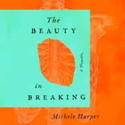 The Beauty in Breaking - A Memoir audiobook by Michele Harper