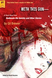 With This Gun-- ebook by Gil Brewer, edited by David Rachels