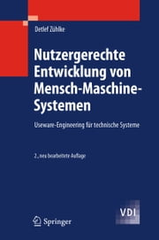 Nutzergerechte Entwicklung von Mensch-Maschine-Systemen - Useware-Engineering für technische Systeme ebook by Kobo.Web.Store.Products.Fields.ContributorFieldViewModel