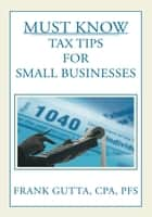 Must Know Tax Tips for Small Businesses ebook by Frank Gutta, CPA, PFS